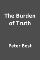 The Burden of Truth by Peter Best