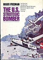 The U.S. Strategic Bomber by Roger Freeman