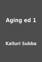 Aging ed 1 by Kalluri Subba