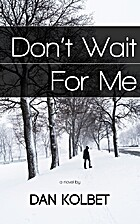 Don't Wait For Me by Dan Kolbet
