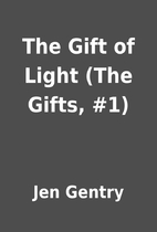 The Gift of Light (The Gifts, #1) by Jen…