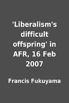 'Liberalism's difficult offspring' in AFR,…