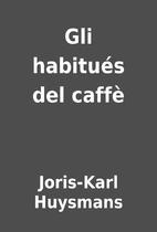 Gli habitués del caffè by Joris-Karl…