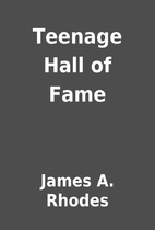 Teenage Hall of Fame by James A. Rhodes