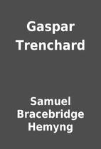 Gaspar Trenchard by Samuel Bracebridge…