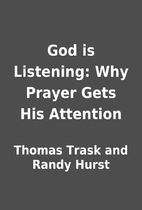 God is Listening: Why Prayer Gets His…
