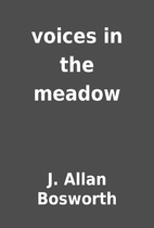 voices in the meadow by J. Allan Bosworth