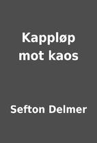 Kappløp mot kaos by Sefton Delmer