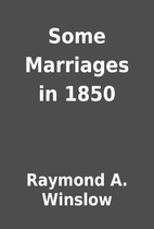 Some Marriages in 1850 by Raymond A. Winslow