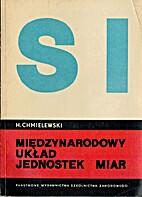 Międzynarowody układ jednostek miar by H.…