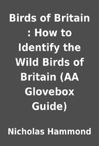 Birds of Britain : How to Identify the Wild…
