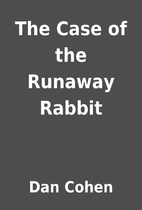 The Case of the Runaway Rabbit by Dan Cohen