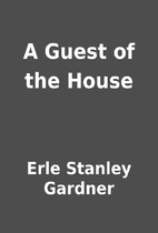 A Guest of the House by Erle Stanley Gardner