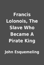 Francis Lolonois, The Slave Who Became A…