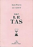 Sur le tas by Jean-Pierre Le Goff