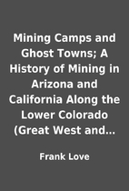 Mining Camps and Ghost Towns; A History of…
