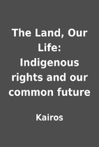The Land, Our Life: Indigenous rights and…