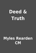 Deed & Truth by Myles Rearden CM