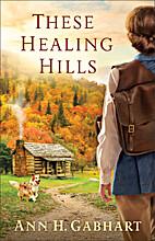 These Healing Hills by Ann H. Gabhart