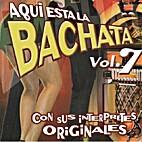 Aqui esta la bachata. Vol. 7 by Various…
