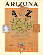 Arizona A to Z by Dorothy Hines Weaver