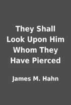 They Shall Look Upon Him Whom They Have…