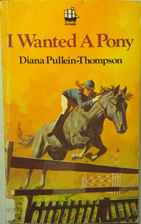 I Wanted a Pony by Diana Pullein-Thompson