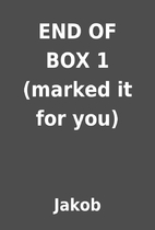 END OF BOX 1 (marked it for you) by Jakob