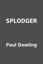 SPLODGER by Paul Dowling