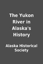 The Yukon River in Alaska's History by…