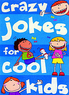 Crazy Jokes for Cool Kids by No Author