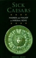 Sick Caesars: Madness and Malady in Imperial…