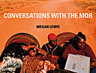 Conversations with the mob by Megan Lewis