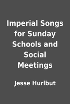 Imperial Songs for Sunday Schools and Social…