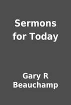 Sermons for Today by Gary R Beauchamp