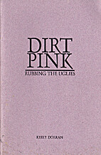 Dirt Pink: Rubbing the Uglies by Keely…