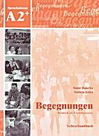Begegnungen: Lehrerhandbuch A2 by Anne…