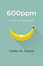 600ppm: A Novel Of Climate Change by Clarke…