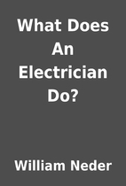 What Does An Electrician Do? by William…