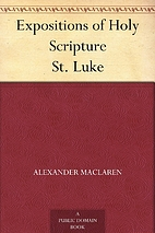 Expositions of Holy Scripture: St. Luke by…