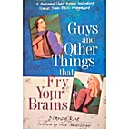 Guys and Other Things That Fry Your Brains:…