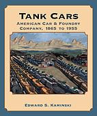 Tank Cars: American Car & Foundry Company,…