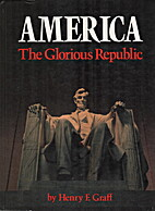 America, the glorious republic by Henry F.…