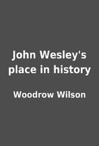 John Wesley's place in history by Woodrow…