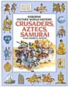 Crusaders Aztecs and Samurai (Picture World)…