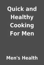Quick and Healthy Cooking For Men by Men's…