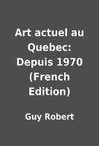 Art actuel au Quebec: Depuis 1970 (French…