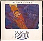 Come to the Cradle by Michael Card