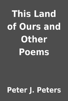 This Land of Ours and Other Poems by Peter…