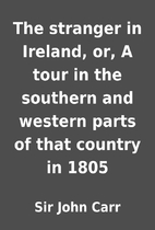 The stranger in Ireland, or, A tour in the…